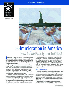 A New Issue Guide: Immigration in America. How Do We Fix a System in Crisis?